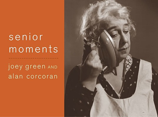 Senior Moments By Green, Joey/ Corcoran, Alan